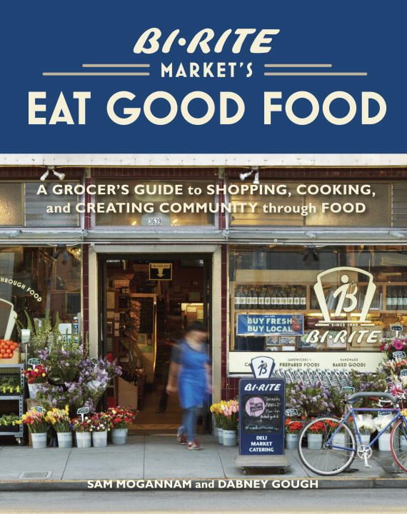Bi-Rite Market's Eat Good Food By: Dabney Gough,Sam Mogannam
