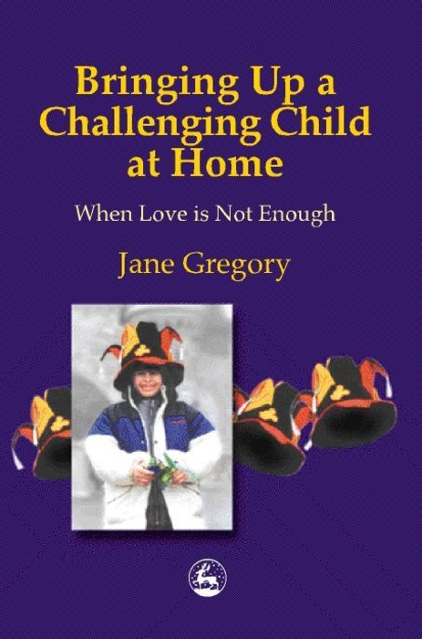 Bringing Up a Challenging Child at Home When Love is Not Enough