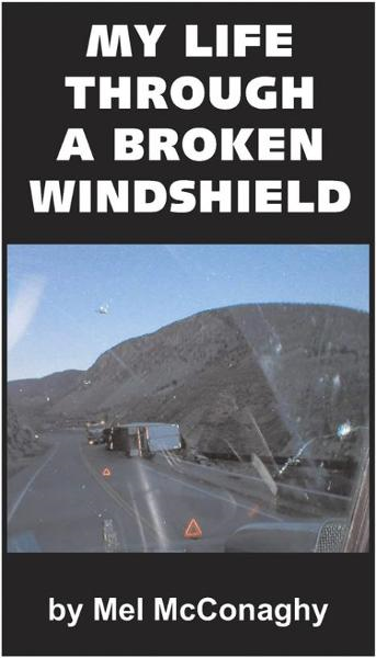 My Life Through A Broken Windshield By: Mel McConaghy