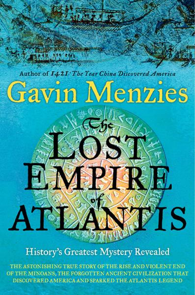 The Lost Empire of Atlantis: History's Greatest Mystery Revealed By: Gavin Menzies