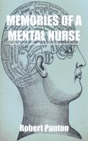 Memories of a Mental Nurse By: Robert Panton