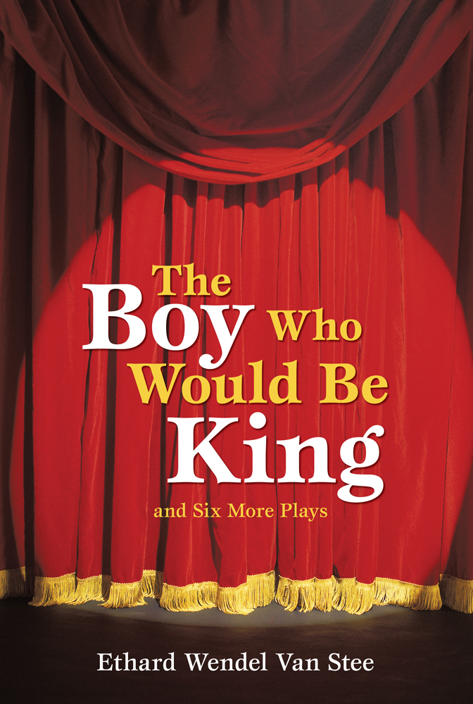 The Boy Who Would Be King By: Ethard Wendel Van Stee