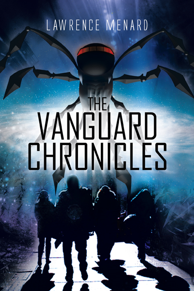 The Vanguard Chronicles By: Lawrence Menard