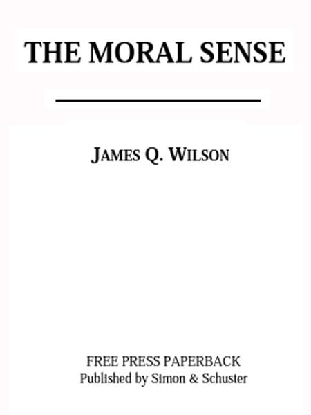 The Moral Sense By: James Q. Wilson