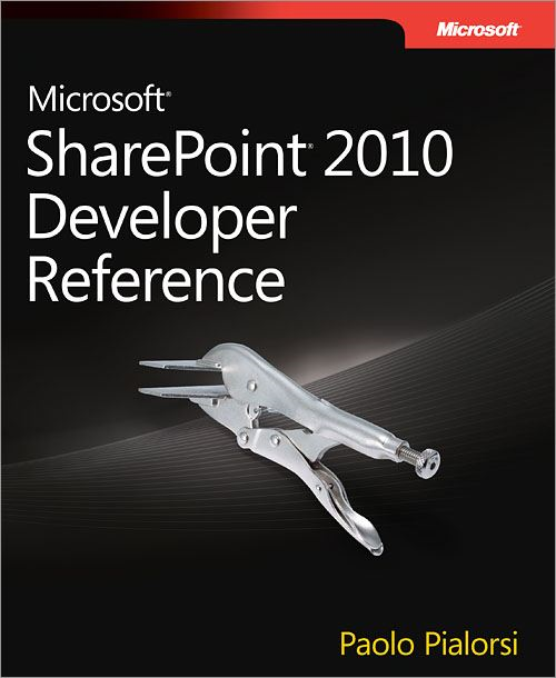 Microsoft® SharePoint® 2010 Developer Reference By: Paolo Pialorsi