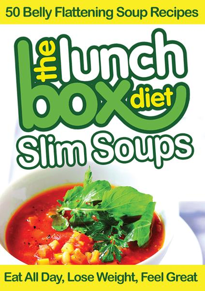 The Lunch Box Diet: Slim Soups - 50 Belly Flattening Soup Recipes: Eat All Day, Lose Weight, Feel Great