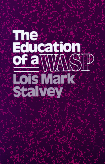 The Education of a WASP By: Stalvey, Lois M.