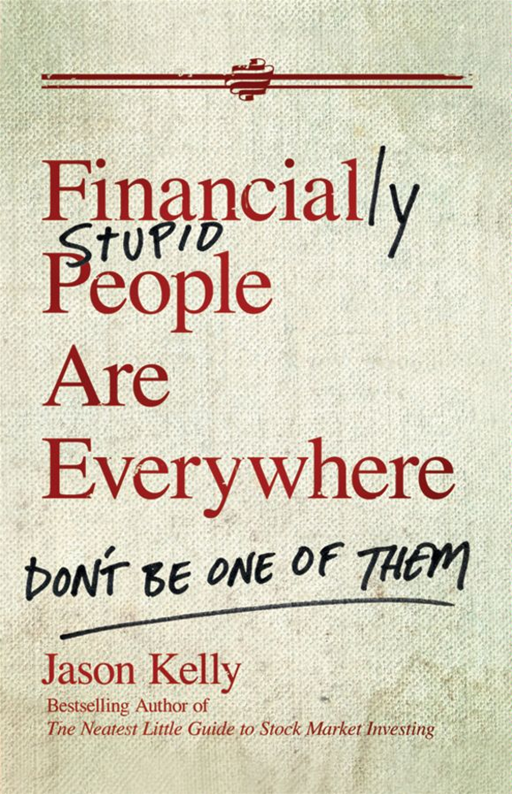 Financially Stupid People Are Everywhere By: Jason Kelly