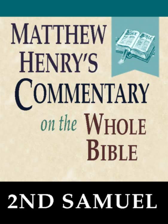 Matthew Henry's Commentary on the Whole Bible-Book of 2nd Samuel By: Matthew Henry