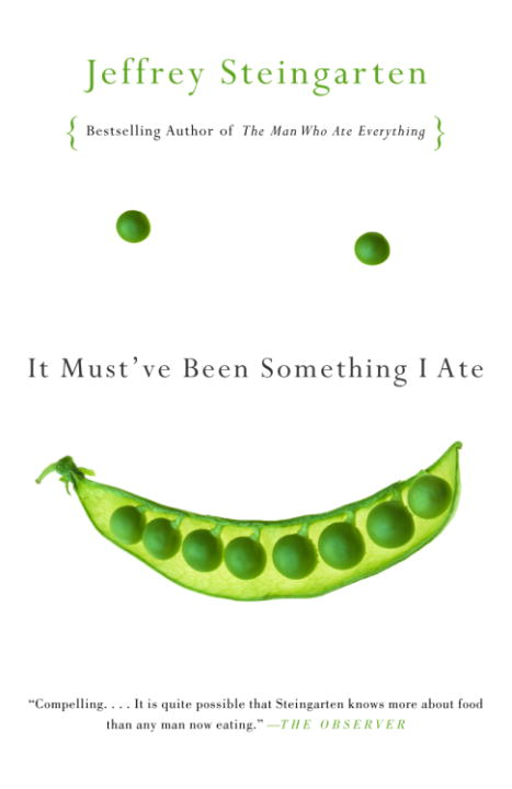 It Must've Been Something I Ate By: Jeffrey Steingarten