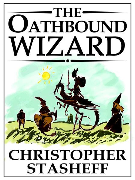The Oathbound Wizard By: Christopher Stasheff