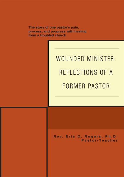 Wounded Minister: Reflections of a Former Pastor