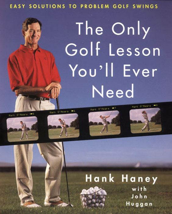 The Only Golf Lesson You'll Ever Need By: Hank Haney,John Huggan