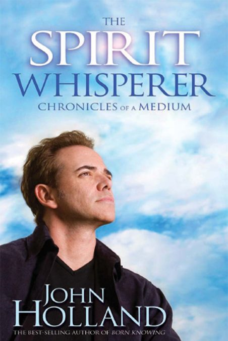 The Spirit Whisperer By: John Holland