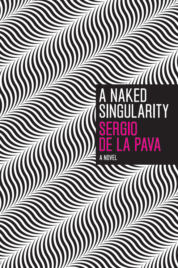 A Naked Singularity By: Sergio De La Pava