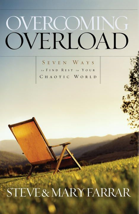 Overcoming Overload By: Steve Farrar