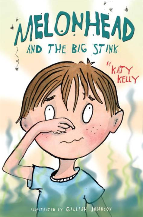 Melonhead and the Big Stink By: Katy Kelly