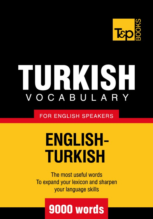 Turkish Vocabulary for English Speakers - 9000 Words By: Andrey Taranov