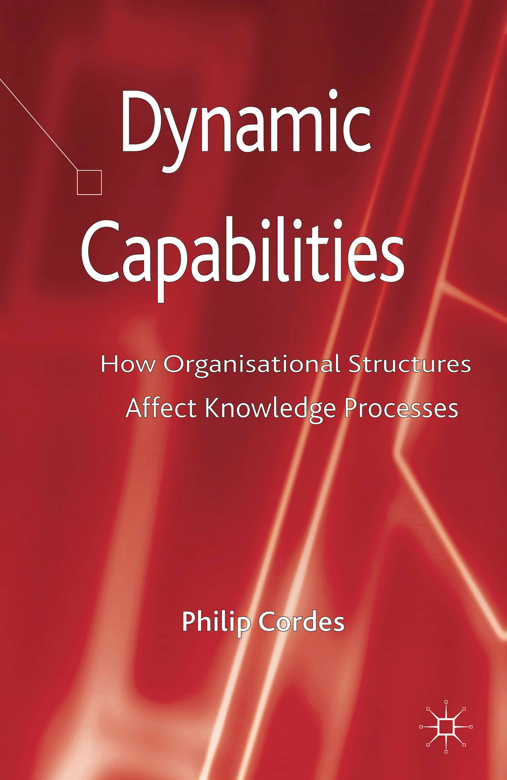 Dynamic Capabilities How Organisational Structures Affect Knowledge Processes