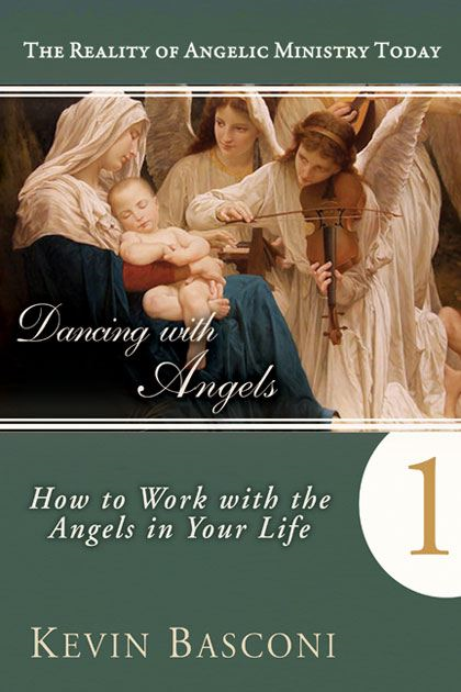 Dancing with Angels: How You Can Work With the Angels in Your Life By: Kevin Basconi