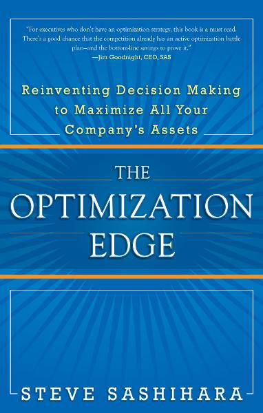 The Optimization Edge: Reinventing Decision Making to Maximize All Your Company's Assets By: Stephen Sashihara