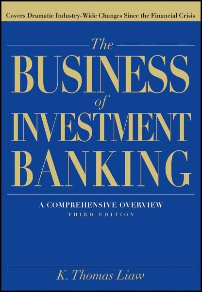 The Business of Investment Banking By: K. Thomas Liaw