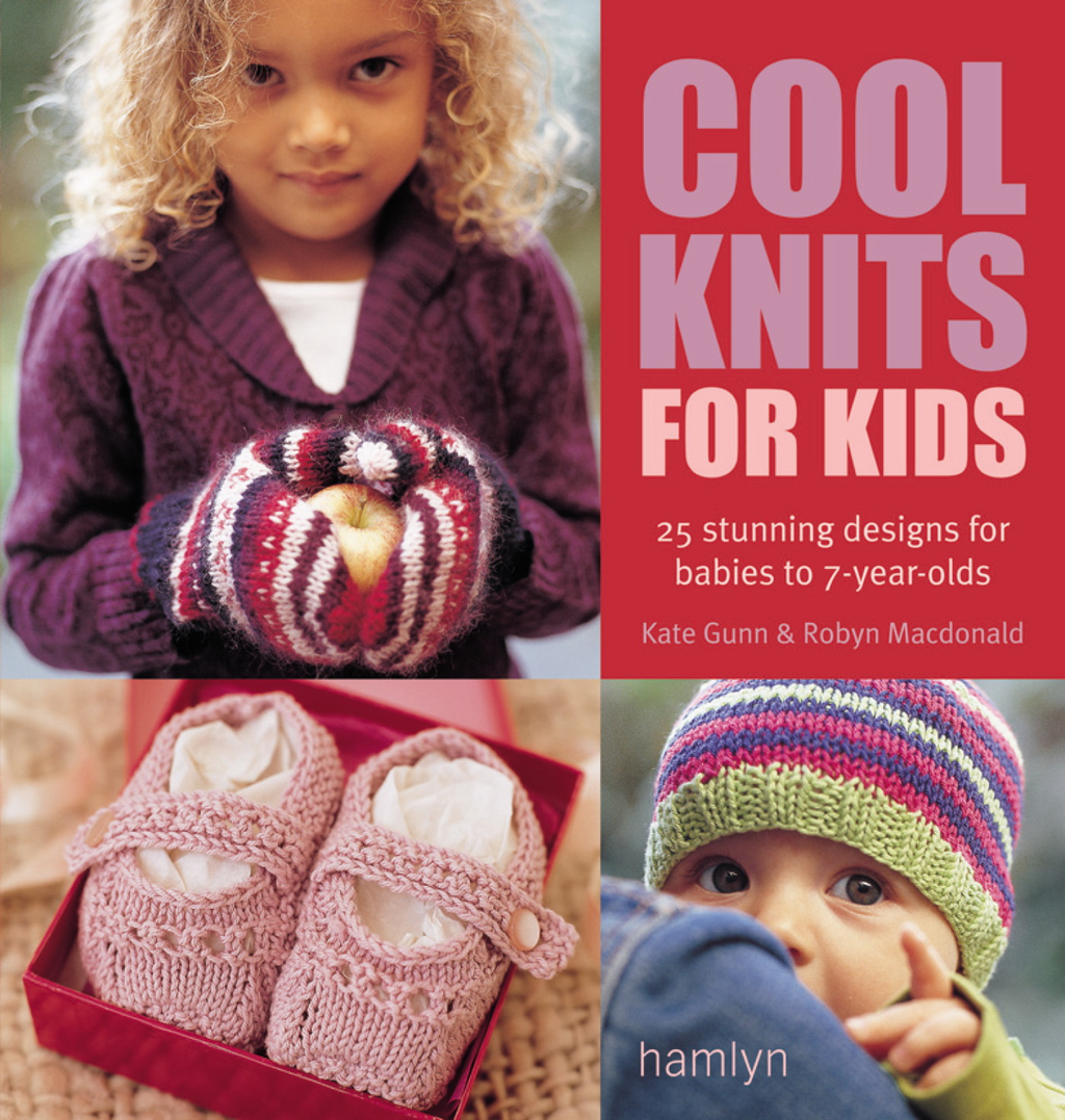 Cool Knits for Kids 25 stunning designs for babies to 7-year-olds