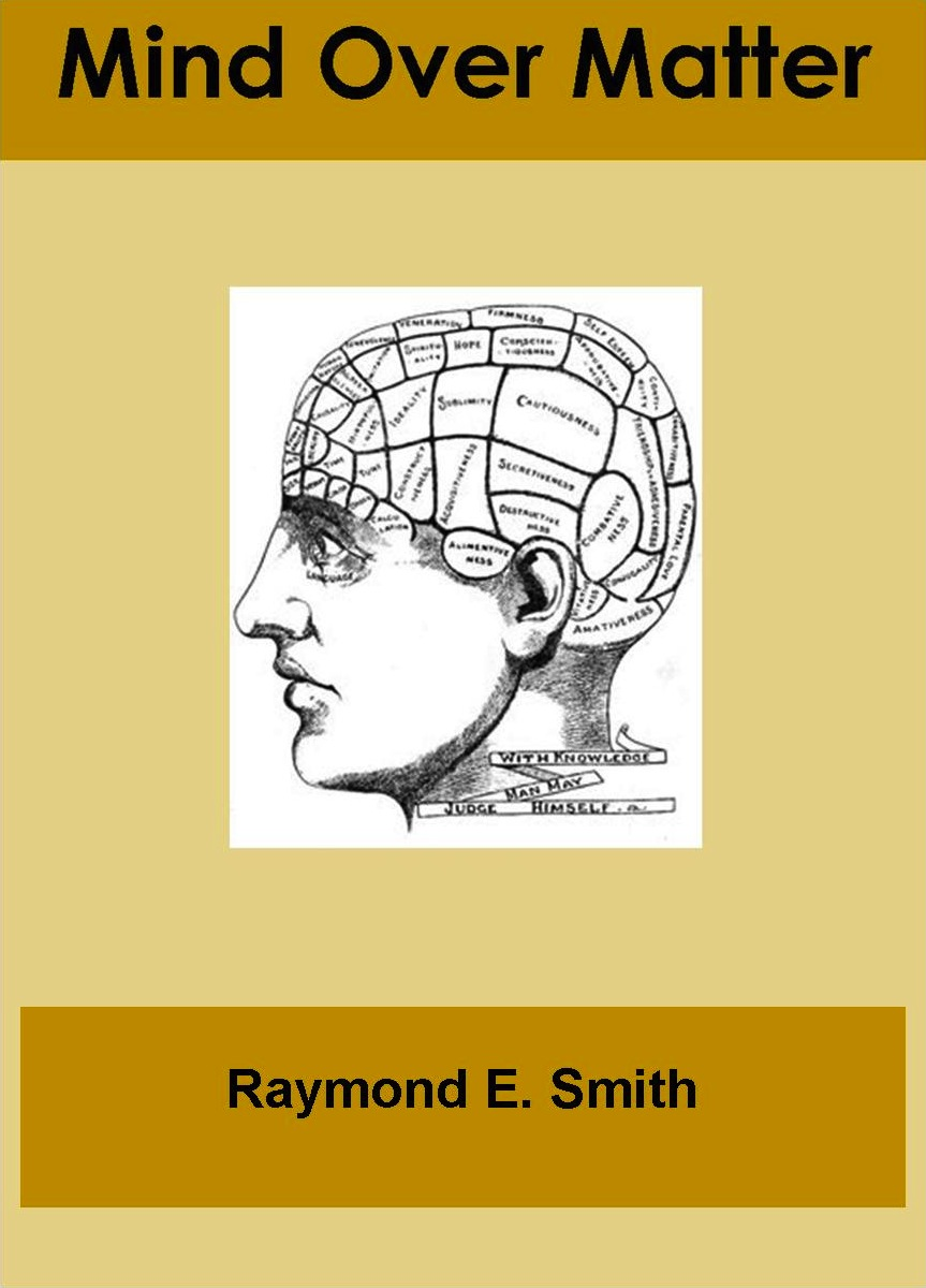 Mind Over Matter By: Raymond E. Smith