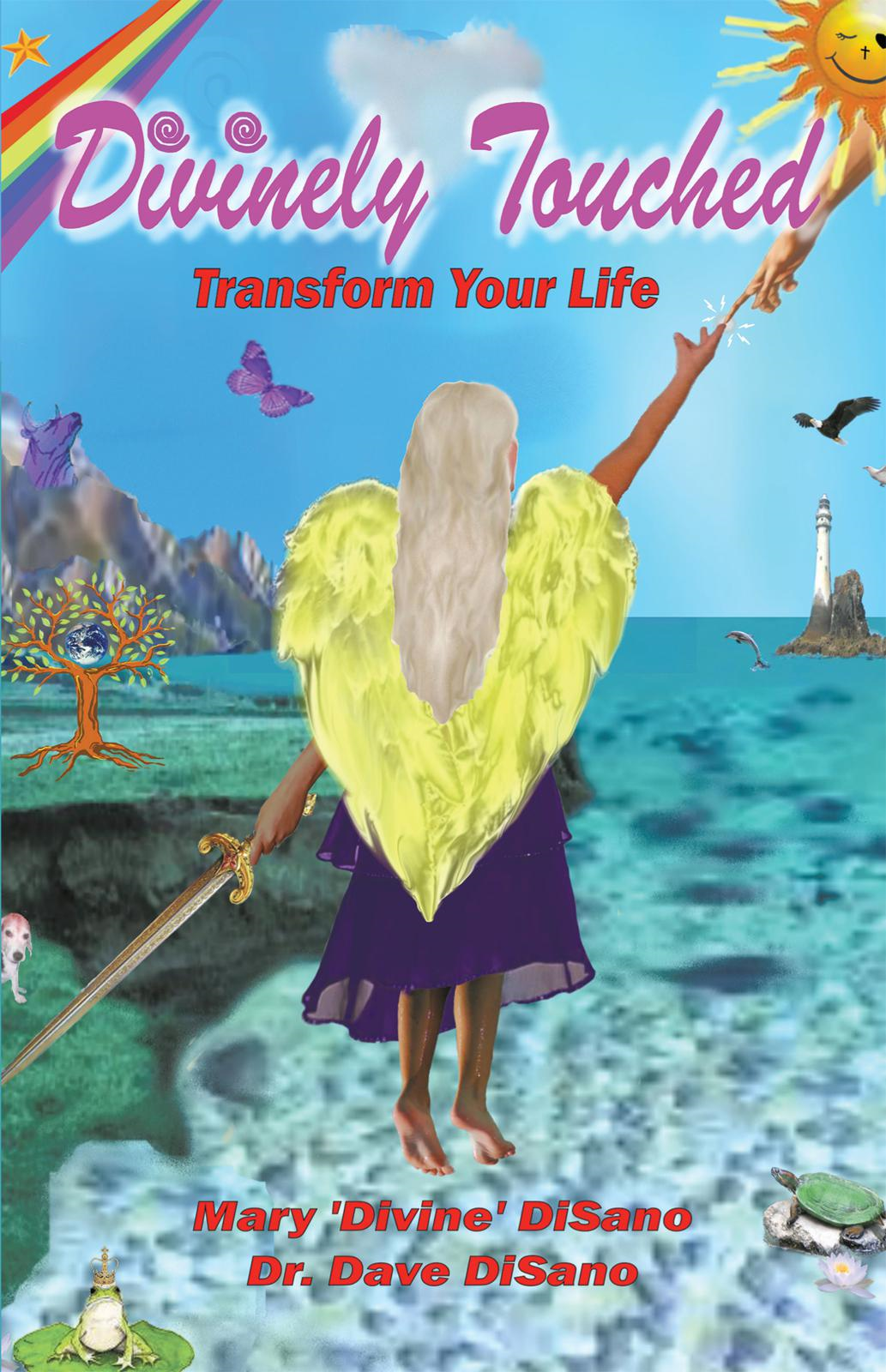 Divinely Touched: Transform Your Life By: Mary 'Divine' & Dr. Dave DiSano