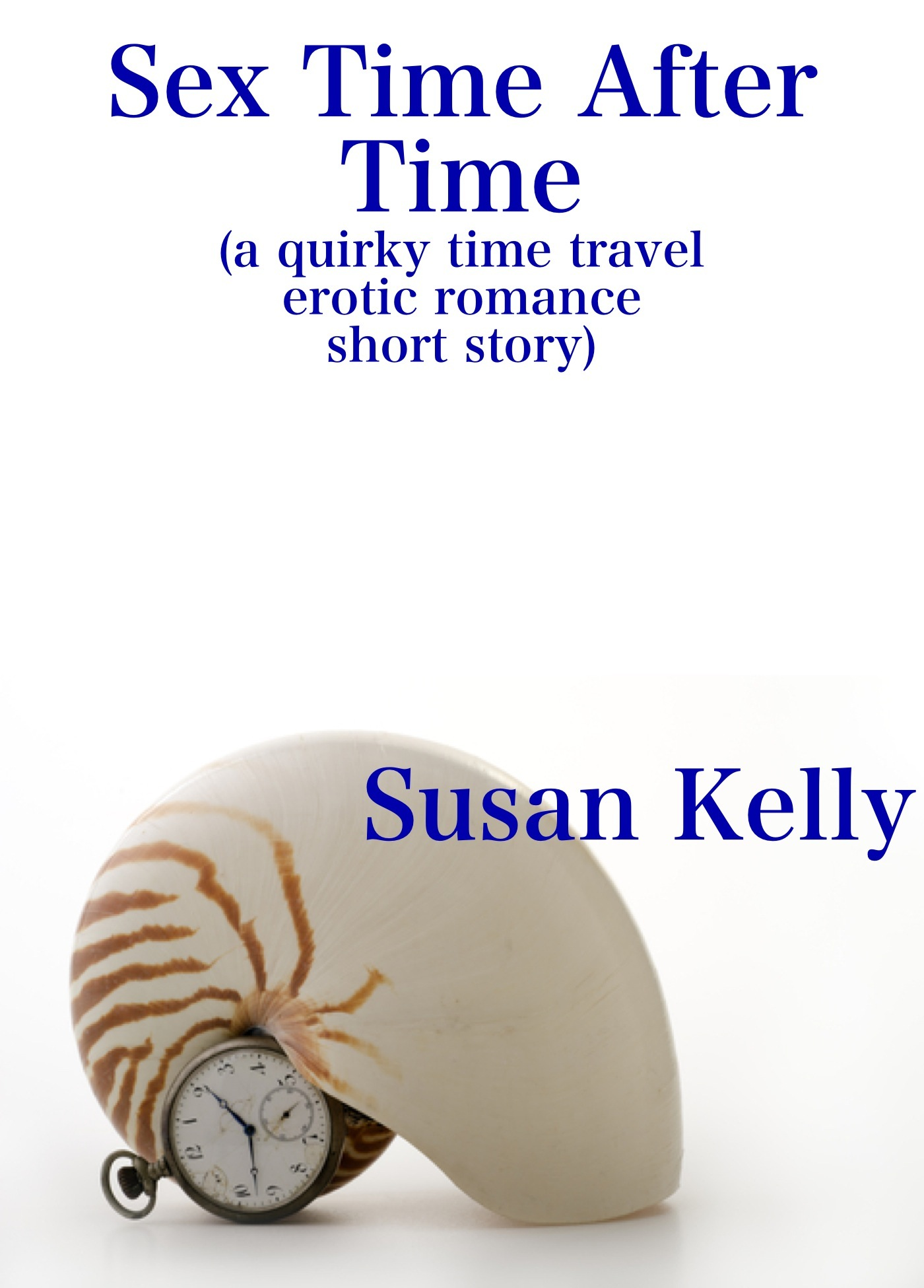 Sex Time After Time (a quirky time travel erotic romance short story)