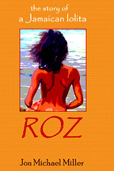 Roz: The Story of a Jamaican Lolita By: Jon Michael Miller