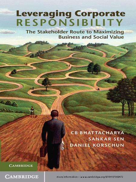 Leveraging Corporate Responsibility The Stakeholder Route to Maximizing Business and Social Value