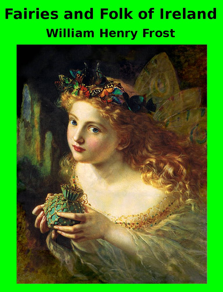 Fairies and Folk of Ireland By: William Henry Frost