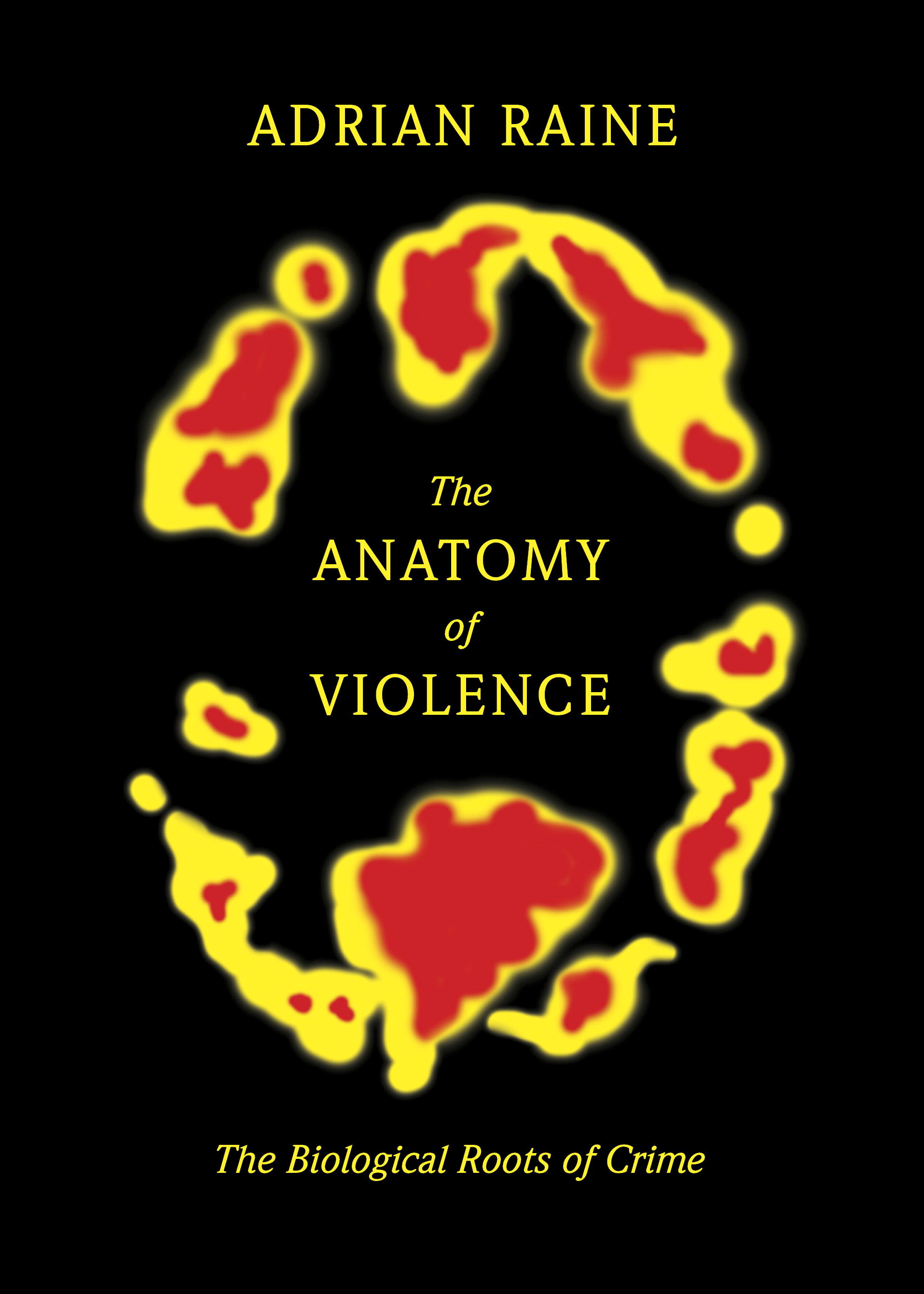 The Anatomy of Violence By: Adrian Raine