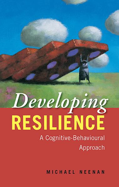 Developing Resilience By: Michael Neenan