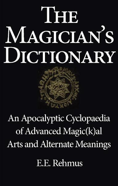 The Magician's Dictionary By: Edward E. Rehmus