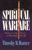 Spiritual Warfare: Victory over the Powers of this Dark World