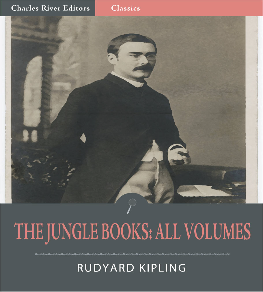 The Jungle Books: All Volumes (Illustrated Edition) By: Rudyard Kipling