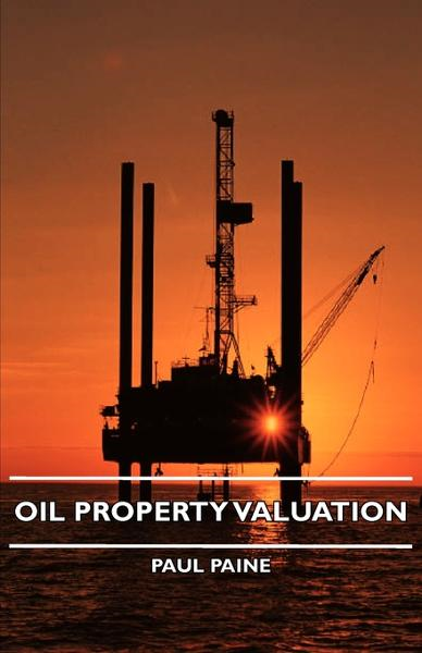 Oil Property Valuation By: Paul Paine