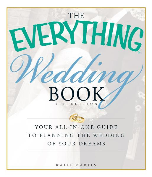 The Everything Wedding Book, 4th Edition: Your all-in-one guide to planning the wedding of your dreams By: Martin Katie