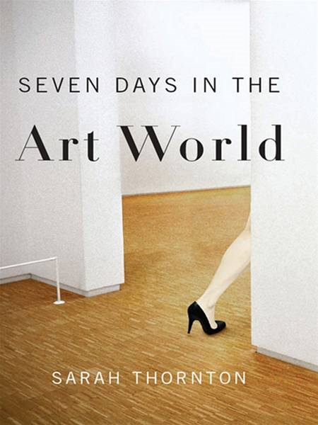 Seven Days in the Art World By: Sarah Thornton