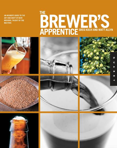 The Brewer's Apprentice: An Insider's Guide to the Art and Craft of Beer Brewing, Taught by the Masters By: Greg Koch,Matt Allyn