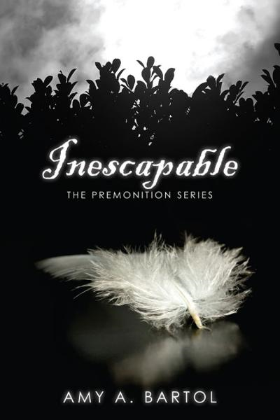 Inescapable (The Premonition Series, Volume 1) By: Amy A. Bartol