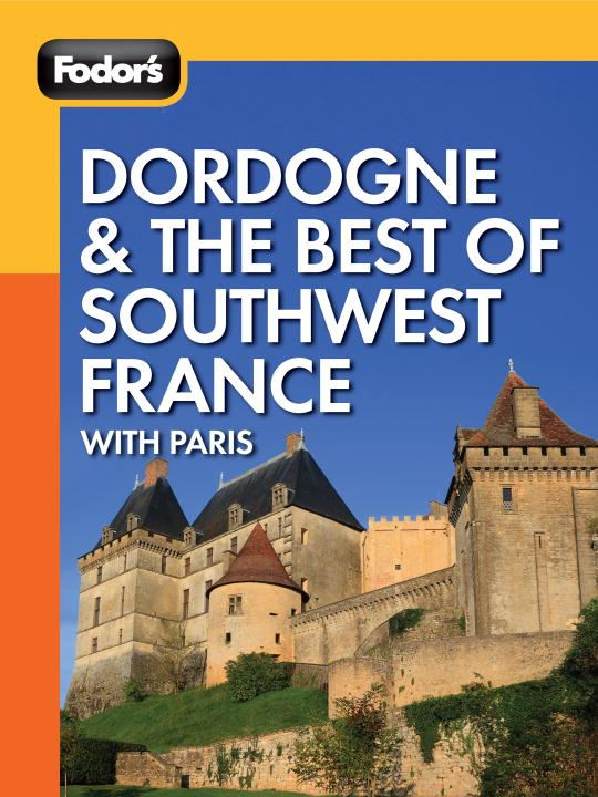 Fodor's Dordogne & the Best of Southwest France By: Fodor's