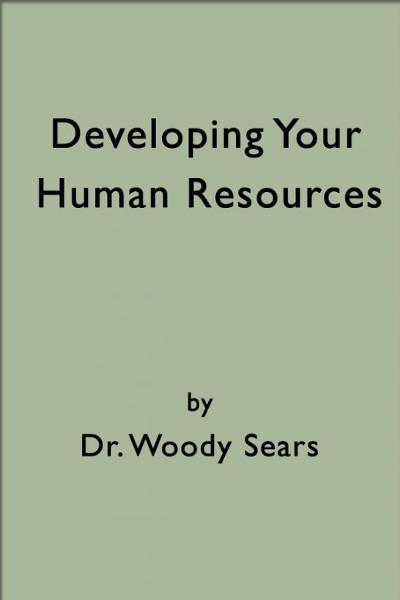 Developing Your Human Resources By: Woodrow Sears