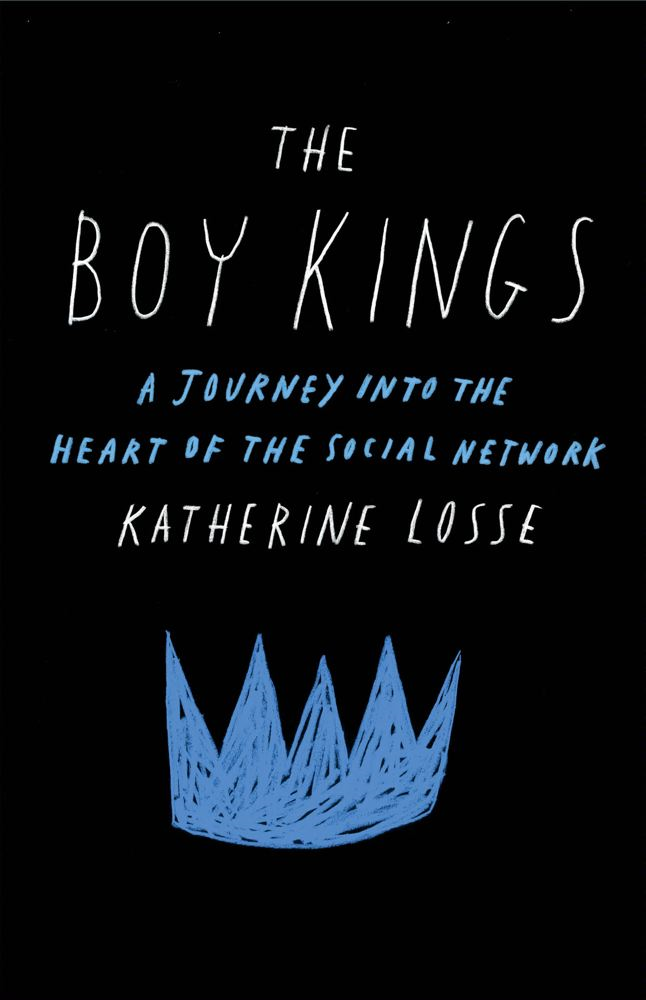 The Boy Kings By: Katherine Losse