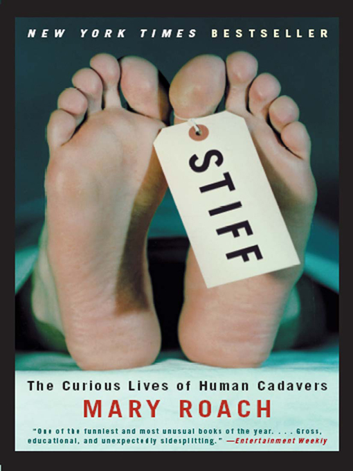 Stiff: The Curious Lives of Human Cadavers By: Mary Roach
