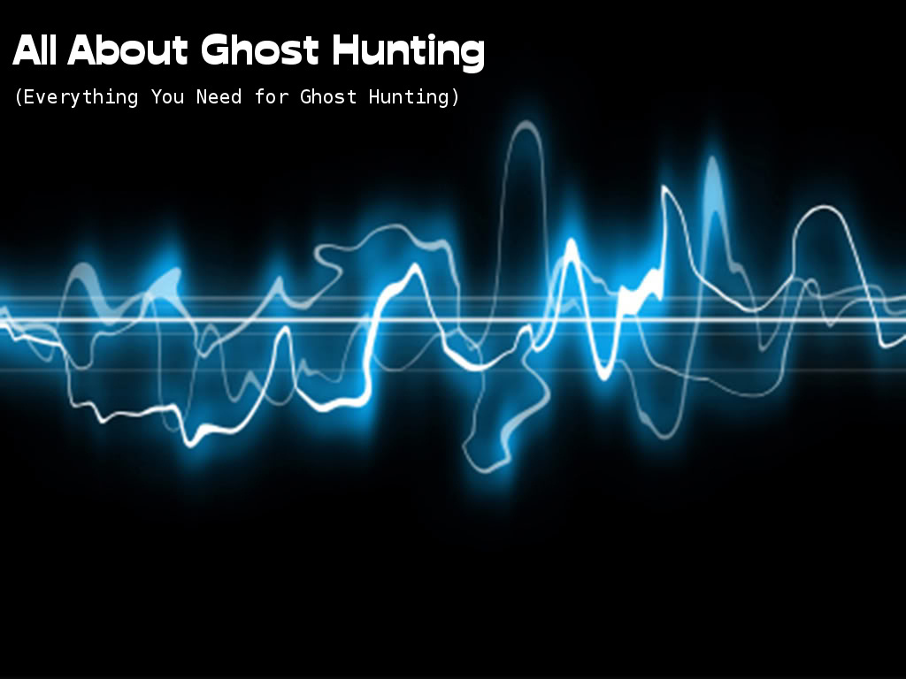 All About Ghost Hunting  (Everything You Need for Ghost Hunting)