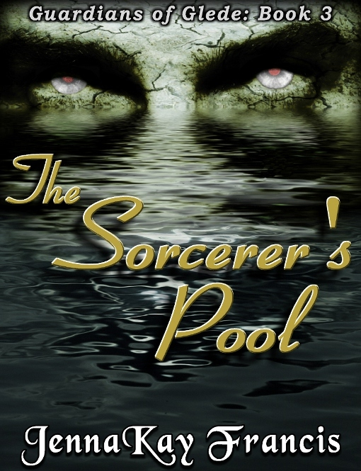 The Guardians of Glede Series Book 3: The Sorcerer's Pool By: JennaKay Francis