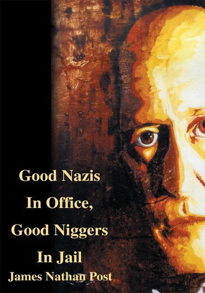 Good Nazis In Office, Good Niggers In Jail By: James Nathan Post